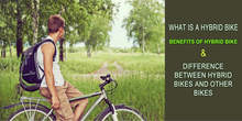 What Is A Hybrid Bike? Benefits Of Hybrid Bike. Difference Between Hybrid Bikes And Other Bikes.