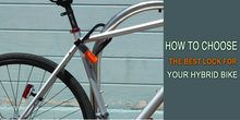 How To Choose The Best Lock For Your Hybrid Bike