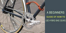 A Beginners Guide Of How To Use Hybrid Bike Gears