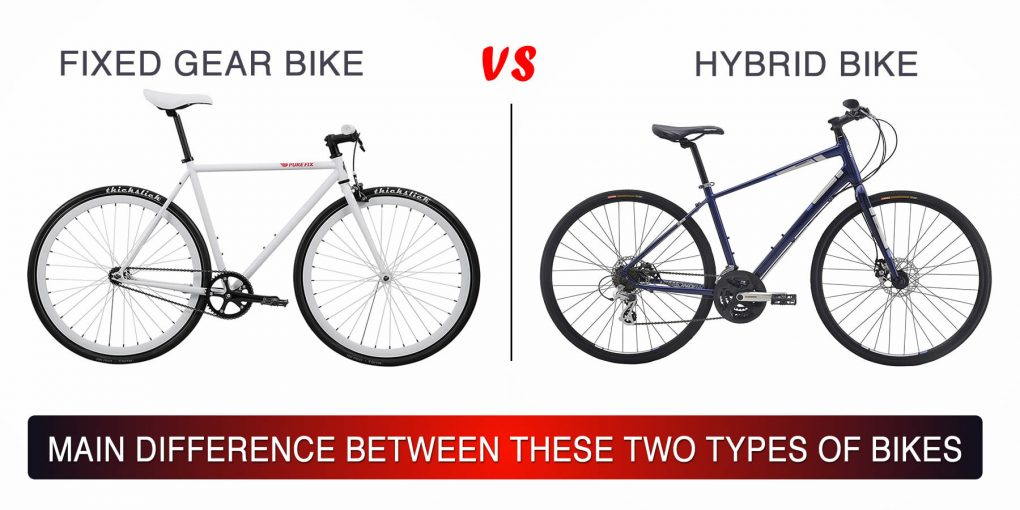 Fixed Gear Bike Vs Hybrid Bike – Main Difference Between These Two Types of Bikes