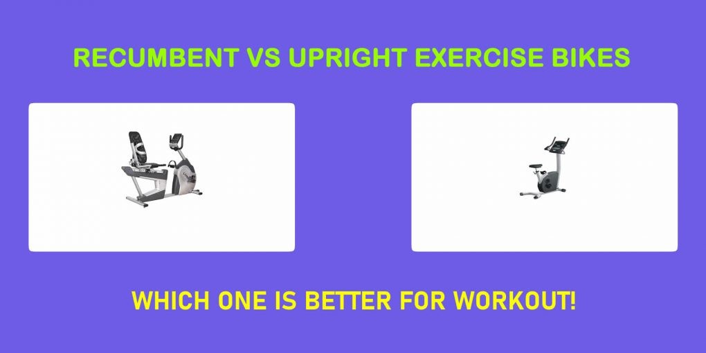 Recumbent Vs Upright Exercise Bikes – Which One Is Better For Workout