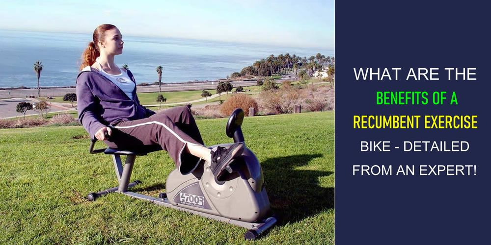What Are The Benefits Of A Recumbent Exercise Bike – Detailed From An Expert!