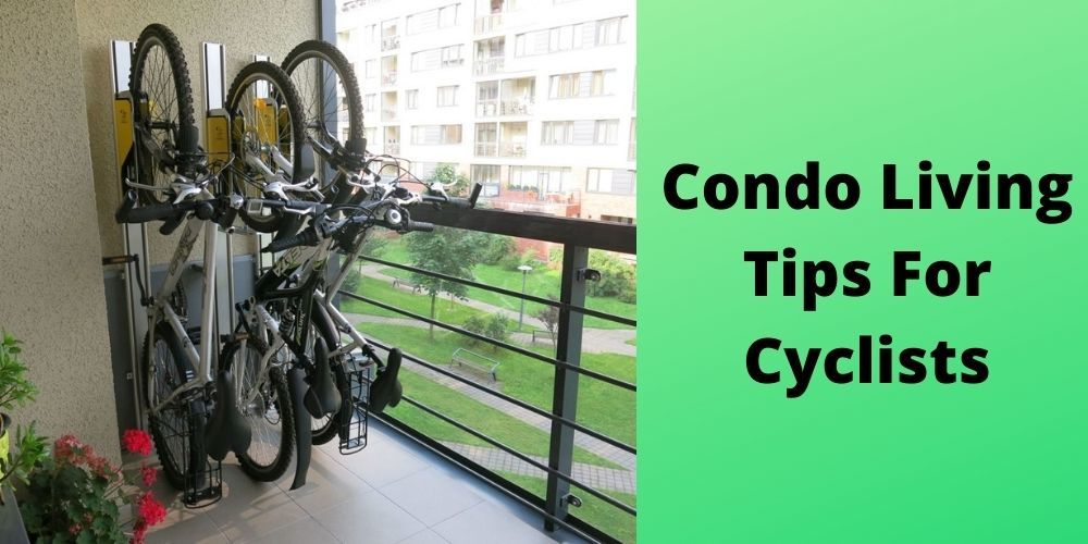 Condo Living Tips For Cyclists – Effective Tips For All!